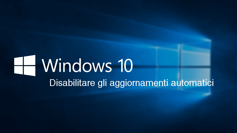 Windows 10 home disabilitare aggiornamenti automatici windows 10 pro disabilitare aggiornamenti automatici